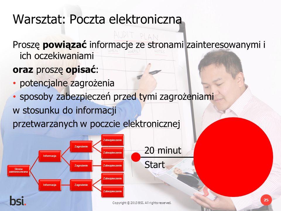 Copyright © 2013 BSI. All rights reserved. 25 20 minut Start Warsztat: Poczta elektroniczna Proszę powiązać informacje ze stronami zainteresowanymi i