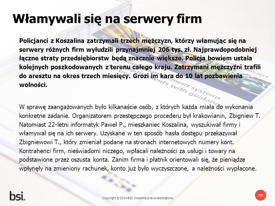 Copyright © 2014 BSI. Wszelkie prawa zastrzeżone. 33 Włamywali się na serwery firm Policjanci z Koszalina zatrzymali trzech mężczyzn, którzy włamując
