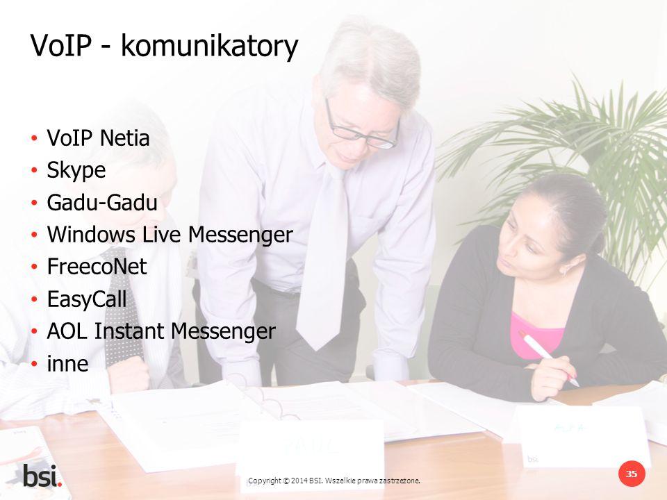Copyright © 2014 BSI. Wszelkie prawa zastrzeżone. 35 VoIP - komunikatory VoIP Netia Skype Gadu-Gadu Windows Live Messenger FreecoNet EasyCall AOL Inst