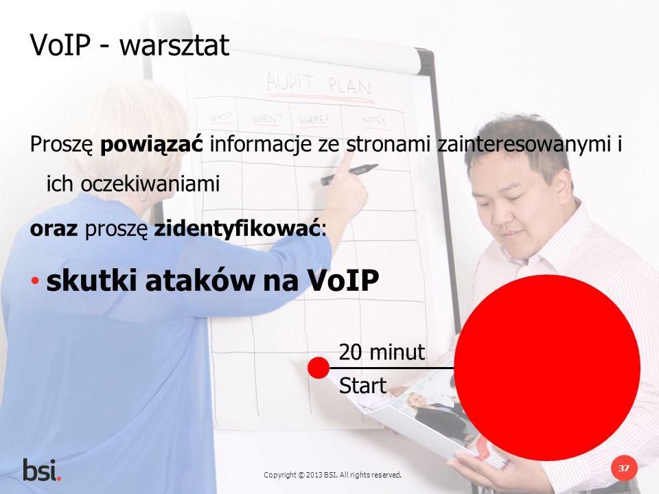 Copyright © 2013 BSI. All rights reserved. 37 20 minut Start VoIP - warsztat Proszę powiązać informacje ze stronami zainteresowanymi i ich oczekiwania
