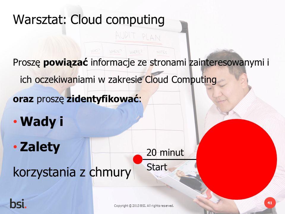 Copyright © 2013 BSI. All rights reserved. 41 20 minut Start Warsztat: Cloud computing Proszę powiązać informacje ze stronami zainteresowanymi i ich o