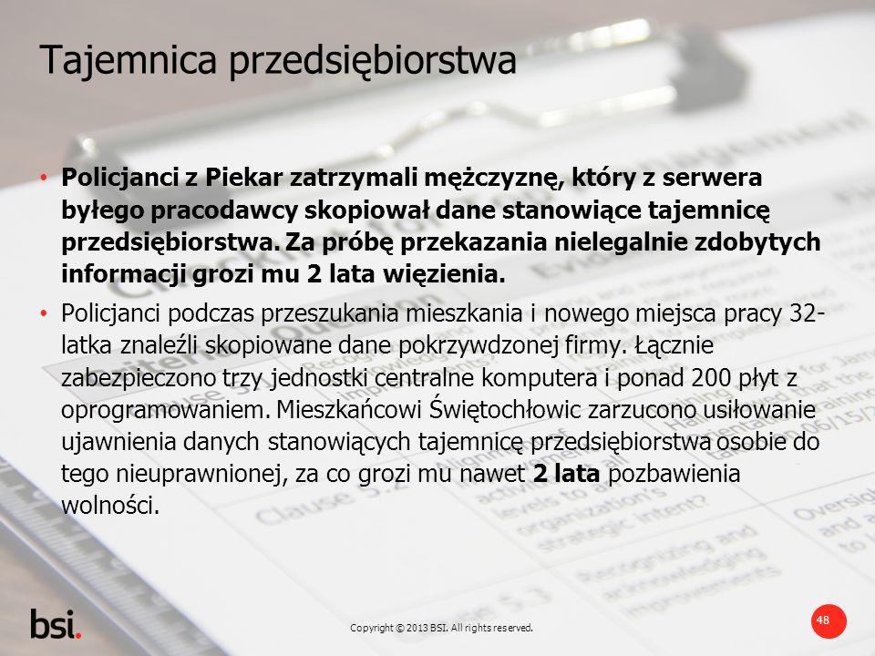 Copyright © 2013 BSI. All rights reserved. 48 Tajemnica przedsiębiorstwa Policjanci z Piekar zatrzymali mężczyznę, który z serwera byłego pracodawcy s