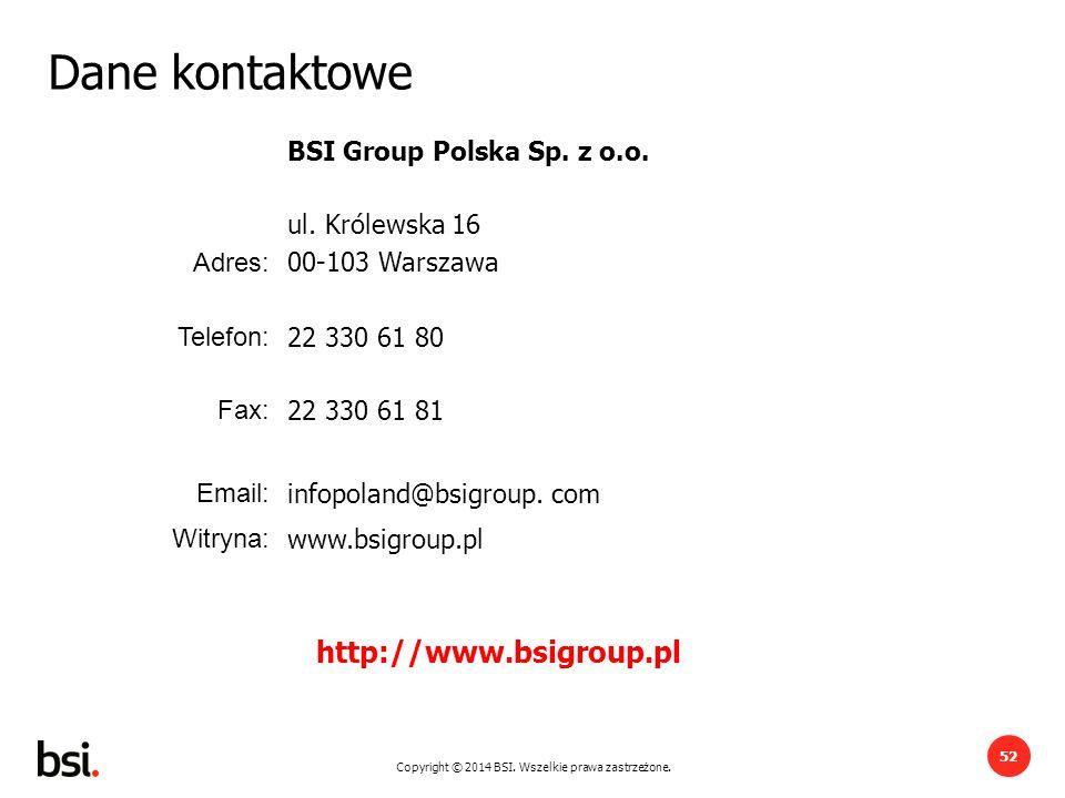 Copyright © 2014 BSI. Wszelkie prawa zastrzeżone. 52 Dane kontaktowe BSI Group Polska Sp. z o.o. Adres: ul. Królewska 16 00-103 Warszawa Telefon: 22 3