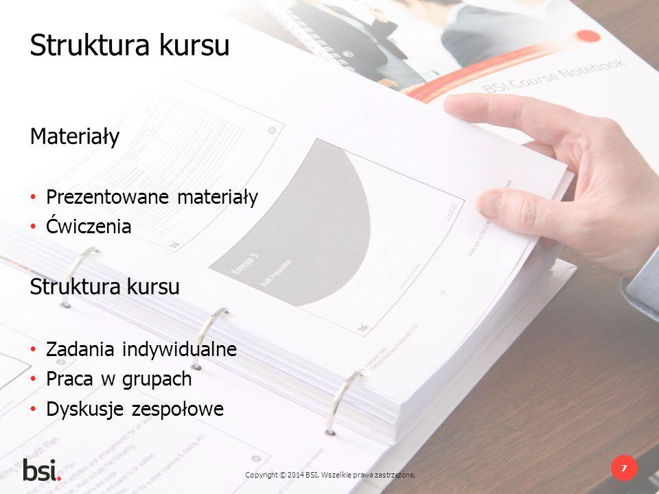 Copyright © 2014 BSI. Wszelkie prawa zastrzeżone. 7 Struktura kursu Materiały Prezentowane materiały Ćwiczenia Struktura kursu Zadania indywidualne Pr