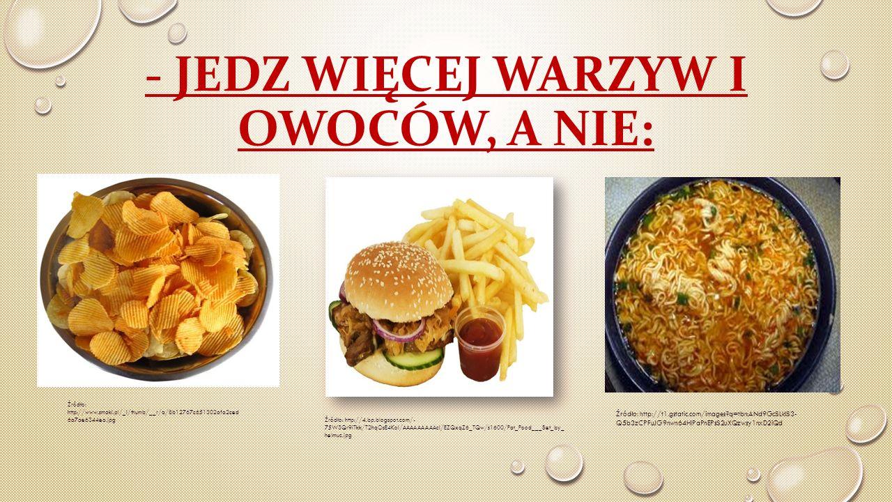 - JEDZ WIĘCEJ WARZYW I OWOCÓW, A NIE: Źródło: http://4.bp.blogspot.com/- 75W3Qr9iTkk/T2hqOsE4KoI/AAAAAAAAAcI/EZQxqZ6_TQw/s1600/Fat_Food___Set_by_ helm
