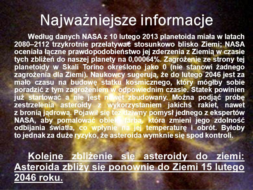 Najważniejsze informacje Według danych NASA z 10 lutego 2013 planetoida miała w latach 2080–2112 trzykrotnie przelatywać stosunkowo blisko Ziemi; NASA