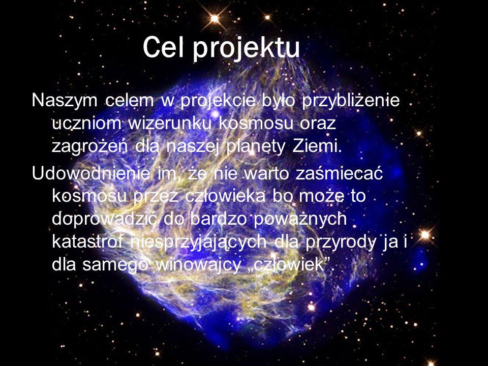 Naszym celem w projekcie było przybliżenie uczniom wizerunku kosmosu oraz zagrożeń dla naszej planety Ziemi. Udowodnienie im, że nie warto zaśmiecać k