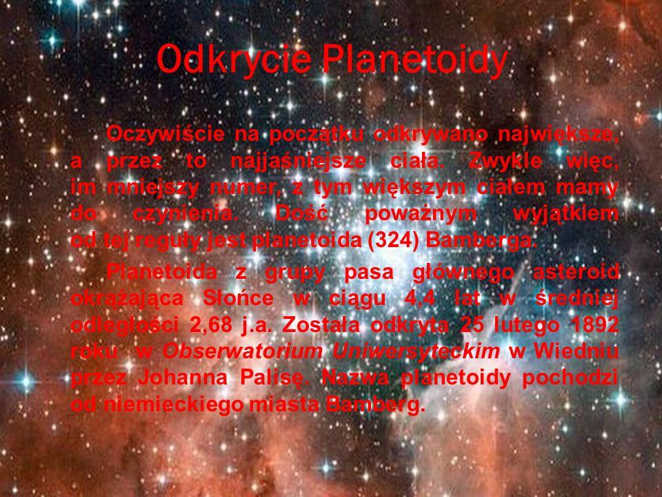 Odkrycie Planetoidy Oczywiście na początku odkrywano największe, a przez to najjaśniejsze ciała. Zwykle więc, im mniejszy numer, z tym większym ciałem