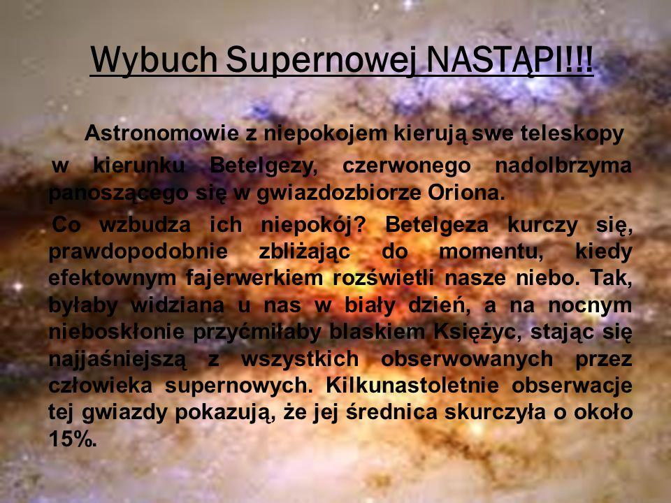 Wybuch Supernowej NASTĄPI!!! Astronomowie z niepokojem kierują swe teleskopy w kierunku Betelgezy, czerwonego nadolbrzyma panoszącego się w gwiazdozbi