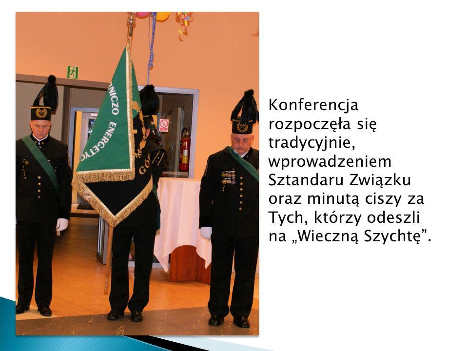 Konferencja rozpoczęła się tradycyjnie, wprowadzeniem Sztandaru Związku oraz minutą ciszy za Tych, którzy odeszli na Wieczną Szychtę.