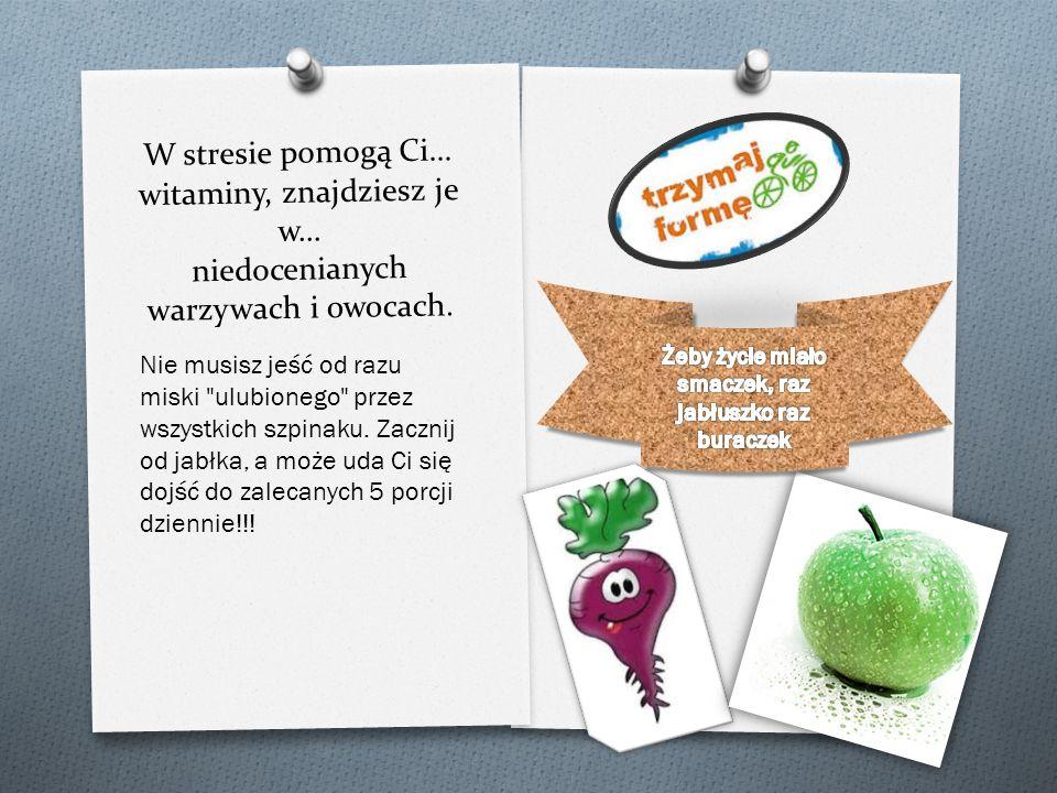 W stresie pomogą Ci… witaminy, znajdziesz je w… niedocenianych warzywach i owocach. Nie musisz jeść od razu miski