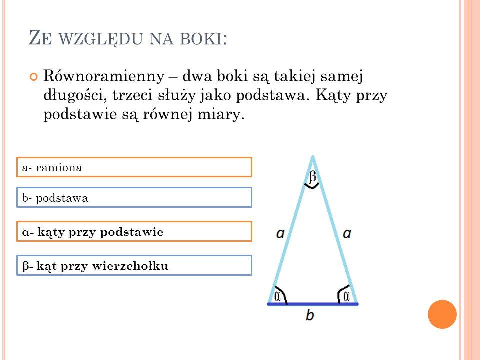 Z E WZGLĘDU NA BOKI : Równoramienny – dwa boki są takiej samej długości, trzeci służy jako podstawa. Kąty przy podstawie są równej miary. α- kąty przy