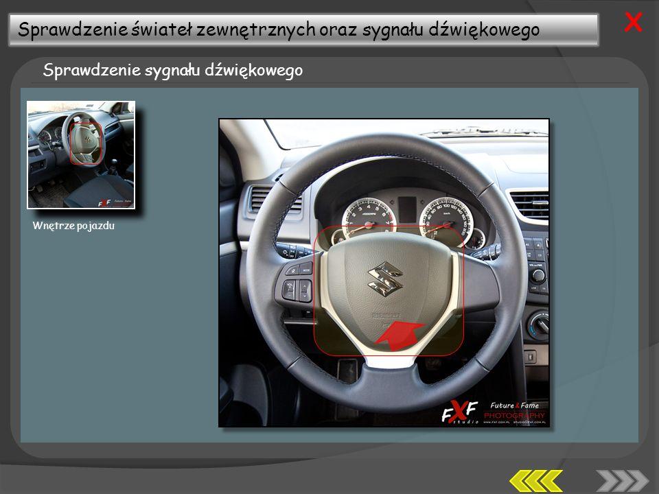 Sprawdzenie świateł zewnętrznych oraz sygnału dźwiękowego Sprawdzenie sygnału dźwiękowego X Wnętrze pojazdu