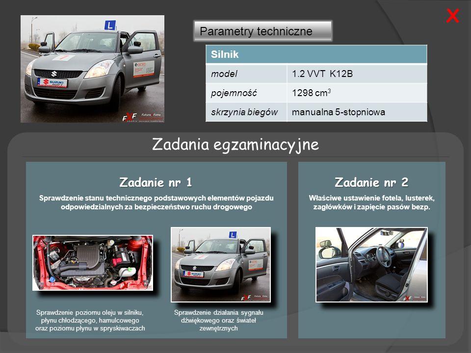 Parametry techniczne Silnik model1.2 VVT K12B pojemność1298 cm 3 skrzynia biegówmanualna 5-stopniowa Zadania egzaminacyjne Zadanie nr 1 Sprawdzenie stanu technicznego podstawowych elementów pojazdu odpowiedzialnych za bezpieczeństwo ruchu drogowego Zadanie nr 2 Właściwe ustawienie fotela, lusterek, zagłówków i zapięcie pasów bezp.