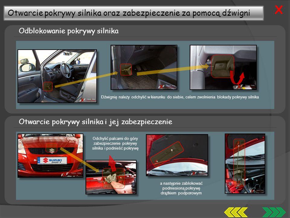 Otwarcie pokrywy silnika oraz zabezpieczenie za pomocą dźwigni Odblokowanie pokrywy silnika Dźwignię należy odchylić w kierunku do siebie, celem zwolnienia blokady pokrywy silnika X Otwarcie pokrywy silnika i jej zabezpieczenie Odchylić palcami do góry zabezpieczenie pokrywy silnika i podnieść pokrywę a następnie zablokować podniesioną pokrywę drążkiem podporowym