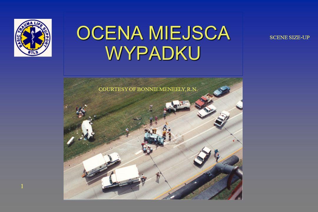 SCENE SIZE-UP ZDERZENIE TYLNE Wypadek pojazdów Wypadek pojazdów Uderzenie ciała Uderzenie ciała Uderzenie narządów wewnętrznych Uderzenie narządów wewnętrznych 12 Courtesy of Bonnie Meneely, R.N.