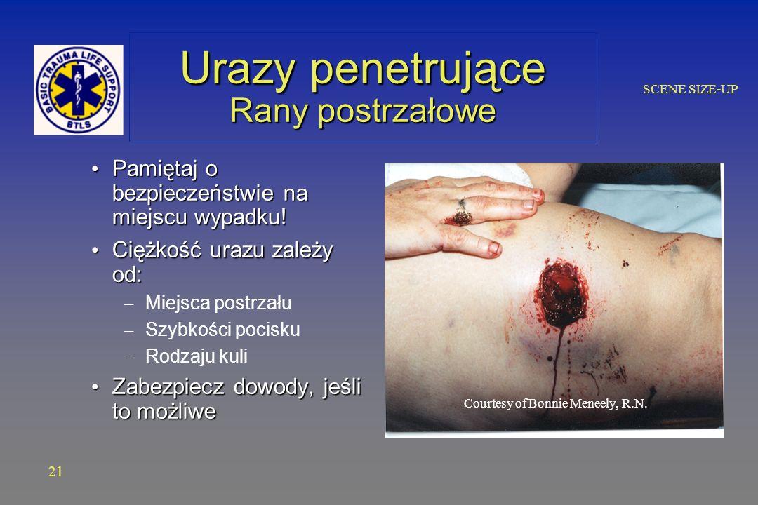 SCENE SIZE-UP Urazy penetrujące Rany postrzałowe Pamiętaj o bezpieczeństwie na miejscu wypadku.
