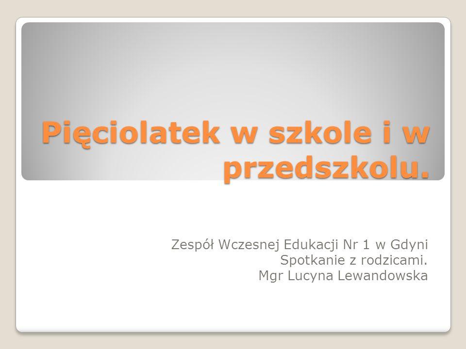Pięciolatek w szkole i w przedszkolu.Zespół Wczesnej Edukacji Nr 1 w Gdyni Spotkanie z rodzicami.