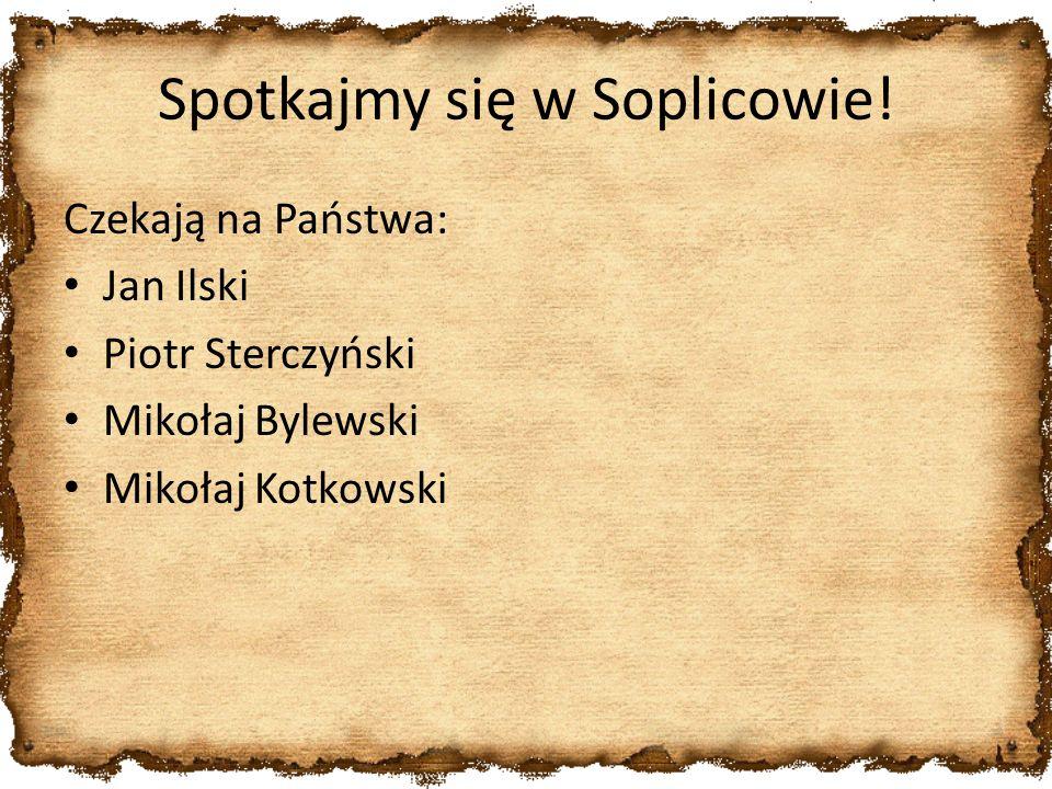 Spotkajmy się w Soplicowie! Czekają na Państwa: Jan Ilski Piotr Sterczyński Mikołaj Bylewski Mikołaj Kotkowski