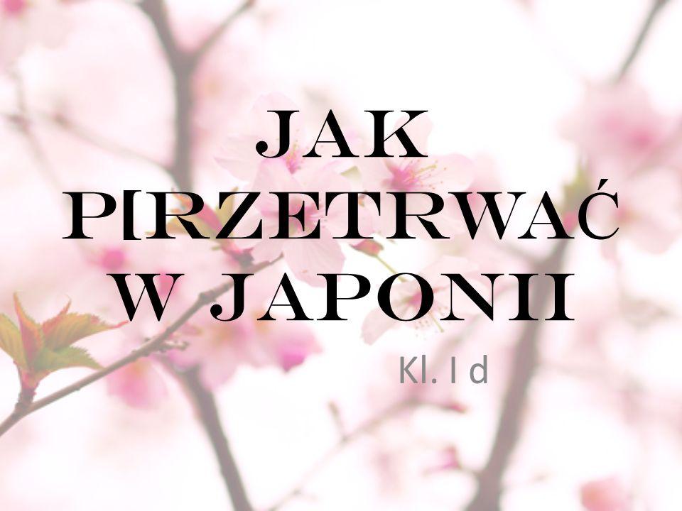 JAK P[RZETRWA Ć W JAPONII Kl. I d