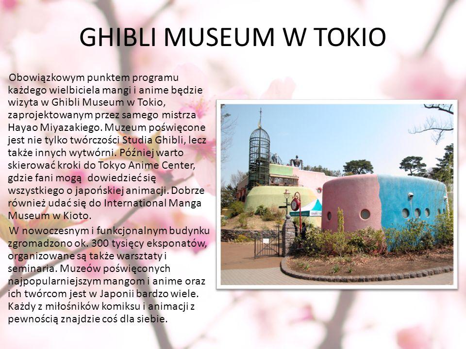 GHIBLI MUSEUM W TOKIO Obowiązkowym punktem programu każdego wielbiciela mangi i anime będzie wizyta w Ghibli Museum w Tokio, zaprojektowanym przez sam