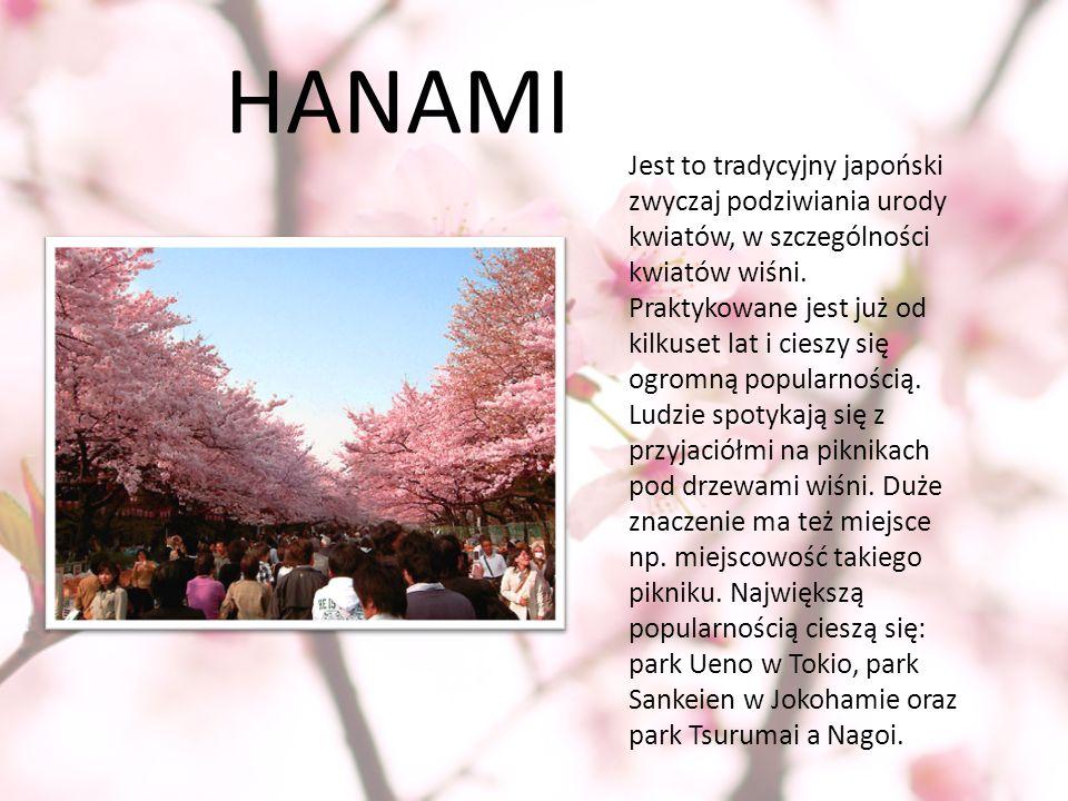 HANAMI Jest to tradycyjny japoński zwyczaj podziwiania urody kwiatów, w szczególności kwiatów wiśni. Praktykowane jest już od kilkuset lat i cieszy si