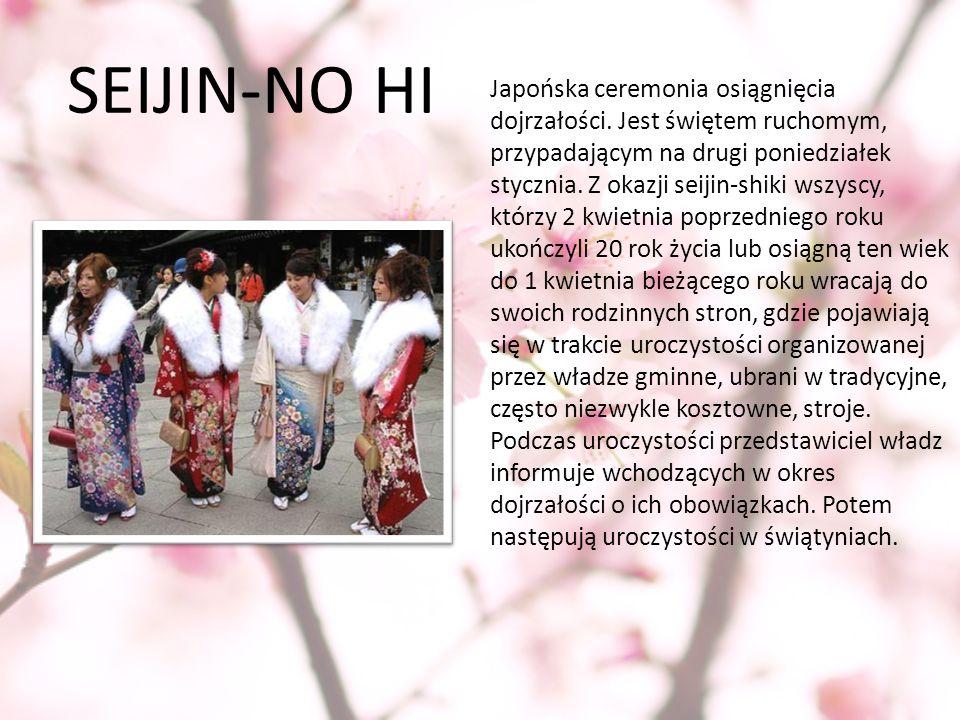 SEIJIN-NO HI Japońska ceremonia osiągnięcia dojrzałości. Jest świętem ruchomym, przypadającym na drugi poniedziałek stycznia. Z okazji seijin-shiki ws