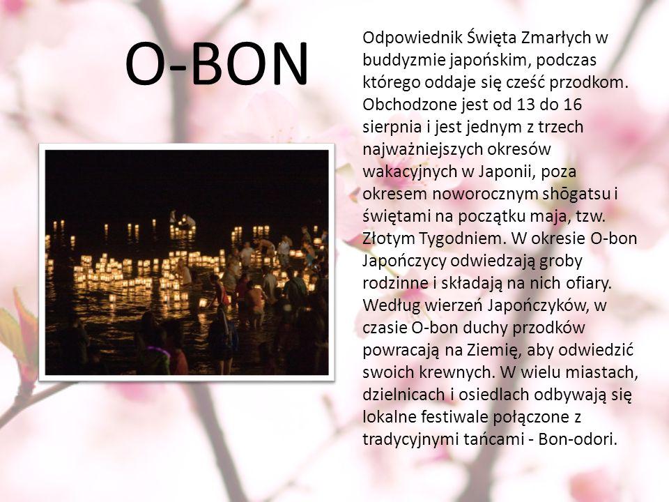 O-BON Odpowiednik Święta Zmarłych w buddyzmie japońskim, podczas którego oddaje się cześć przodkom. Obchodzone jest od 13 do 16 sierpnia i jest jednym