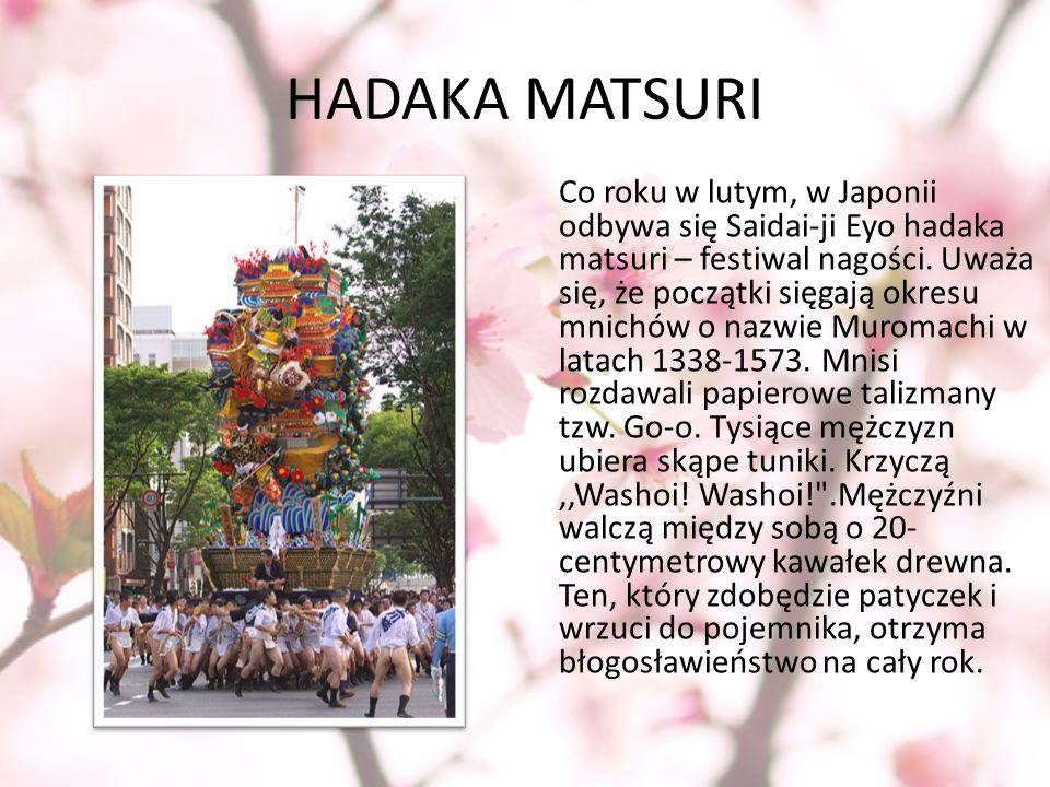 HADAKA MATSURI Co roku w lutym, w Japonii odbywa się Saidai-ji Eyo hadaka matsuri – festiwal nagości. Uważa się, że początki sięgają okresu mnichów o