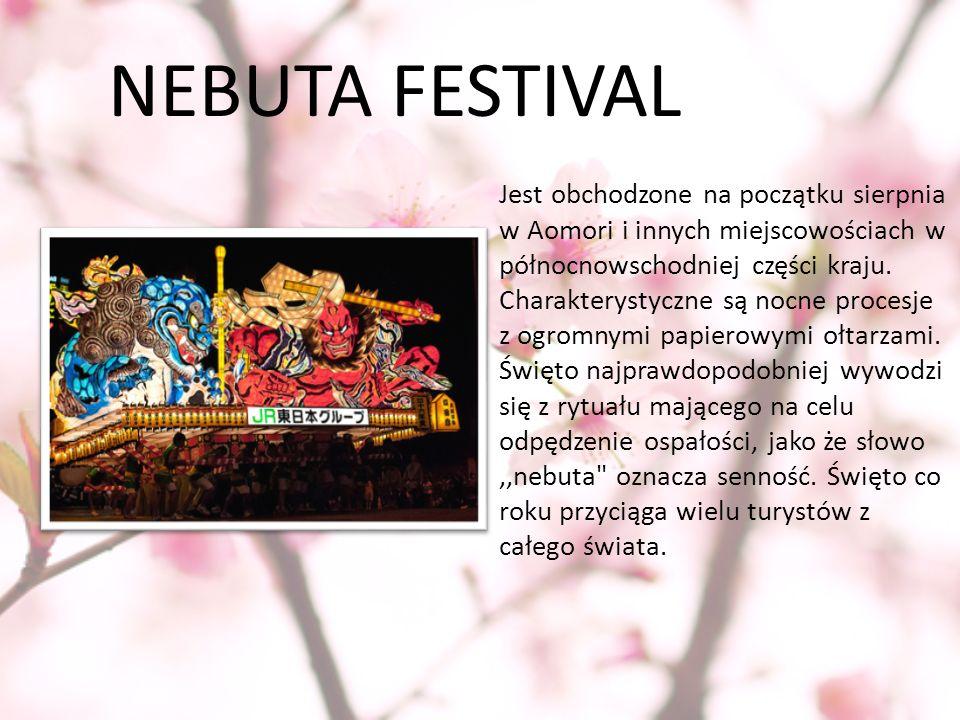 NEBUTA FESTIVAL Jest obchodzone na początku sierpnia w Aomori i innych miejscowościach w północnowschodniej części kraju. Charakterystyczne są nocne p
