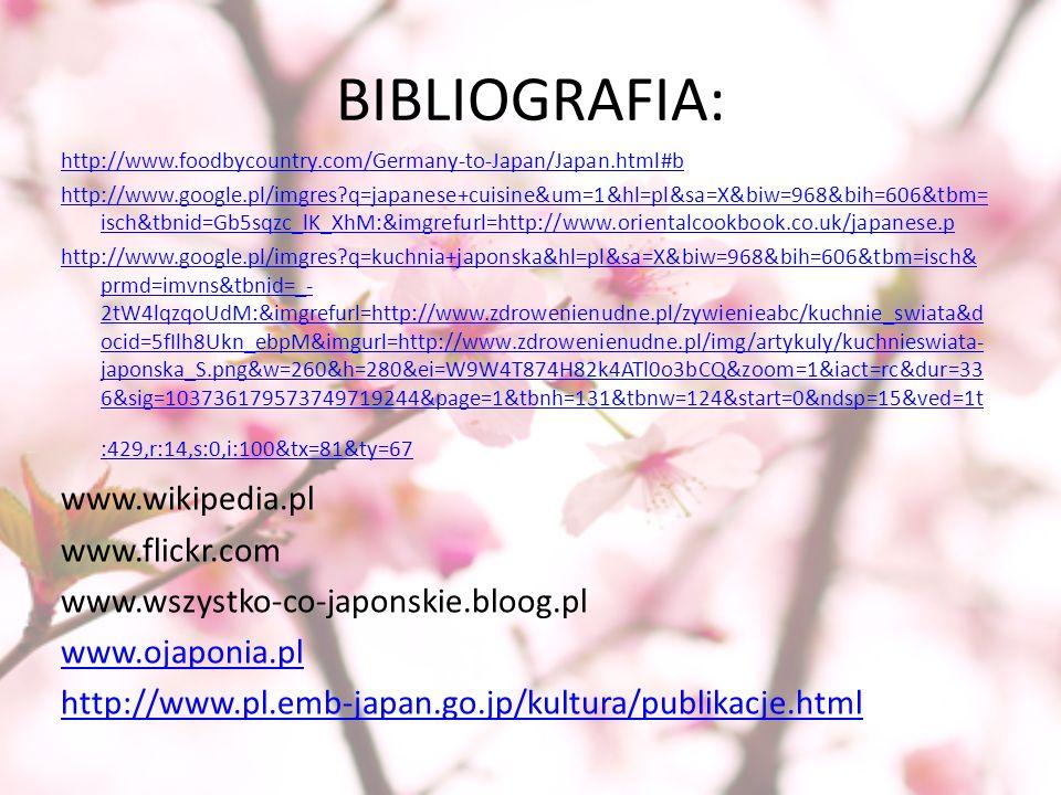 BIBLIOGRAFIA: http://www.foodbycountry.com/Germany-to-Japan/Japan.html#b http://www.google.pl/imgres?q=japanese+cuisine&um=1&hl=pl&sa=X&biw=968&bih=60
