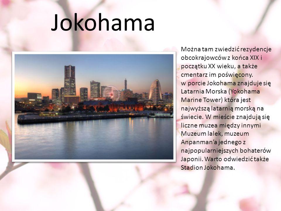 Jokohama Można tam zwiedzić rezydencje obcokrajowców z końca XIX i początku XX wieku, a także cmentarz im poświęcony. w porcie Jokohama znajduje się L