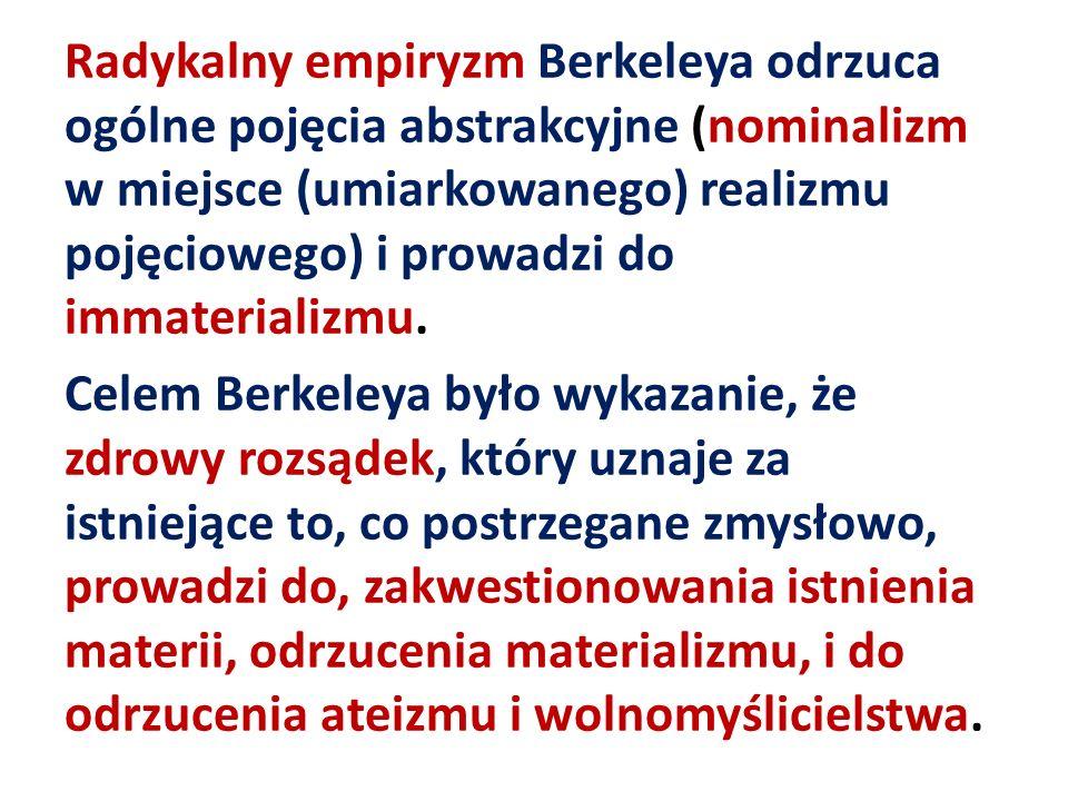 Radykalny empiryzm Berkeleya odrzuca ogólne pojęcia abstrakcyjne (nominalizm w miejsce (umiarkowanego) realizmu pojęciowego) i prowadzi do immateriali