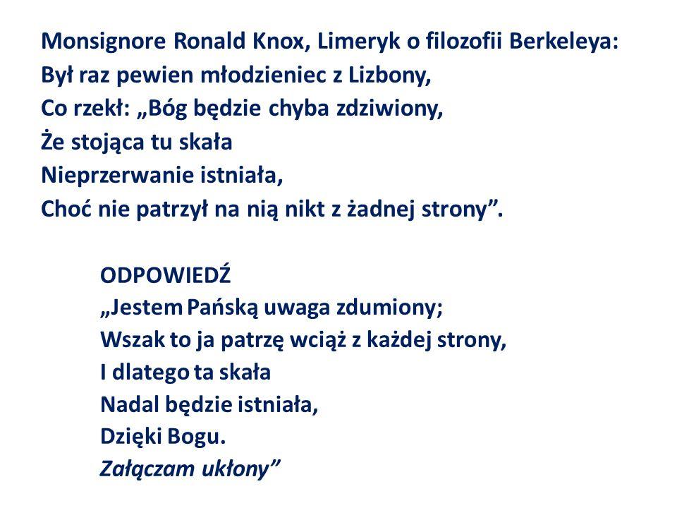 Monsignore Ronald Knox, Limeryk o filozofii Berkeleya: Był raz pewien młodzieniec z Lizbony, Co rzekł: Bóg będzie chyba zdziwiony, Że stojąca tu skała