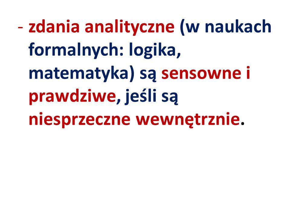 -zdania analityczne (w naukach formalnych: logika, matematyka) są sensowne i prawdziwe, jeśli są niesprzeczne wewnętrznie.
