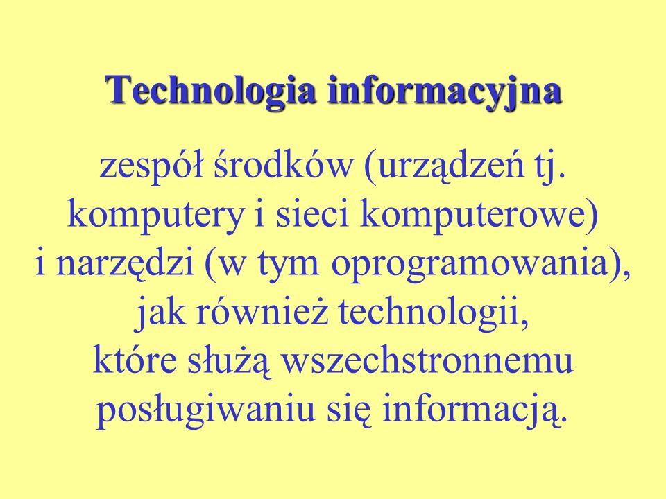 Technologia informacyjna Technologia informacyjna zespół środków (urządzeń tj.