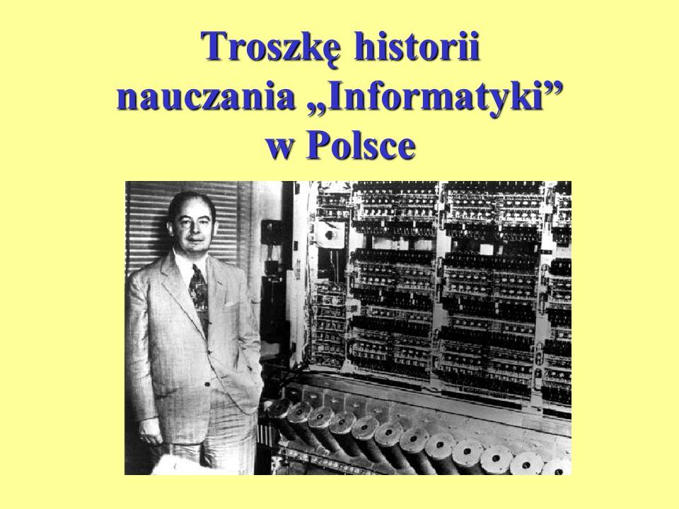 Troszkę historii nauczania Informatyki w Polsce