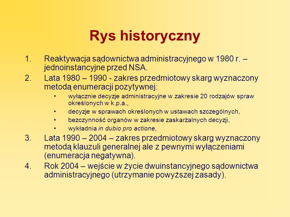 Rys historyczny 1.Reaktywacja sądownictwa administracyjnego w 1980 r. – jednoinstancyjne przed NSA. 2.Lata 1980 – 1990 - zakres przedmiotowy skarg wyz