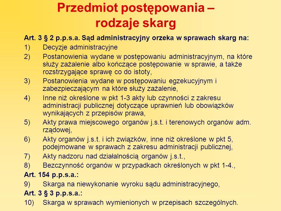 Przedmiot postępowania – rodzaje skarg Art. 3 § 2 p.p.s.a. Sąd administracyjny orzeka w sprawach skarg na: 1)Decyzje administracyjne 2)Postanowienia w