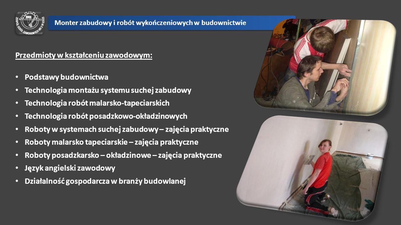 Przedmioty w kształceniu zawodowym: Podstawy budownictwa Technologia montażu systemu suchej zabudowy Technologia robót malarsko-tapeciarskich Technolo