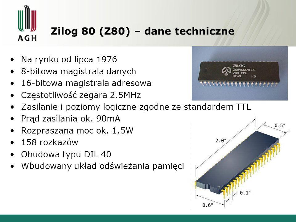 Zilog 80 (Z80) – dane techniczne Na rynku od lipca 1976 8-bitowa magistrala danych 16-bitowa magistrala adresowa Częstotliwość zegara 2.5MHz Zasilanie