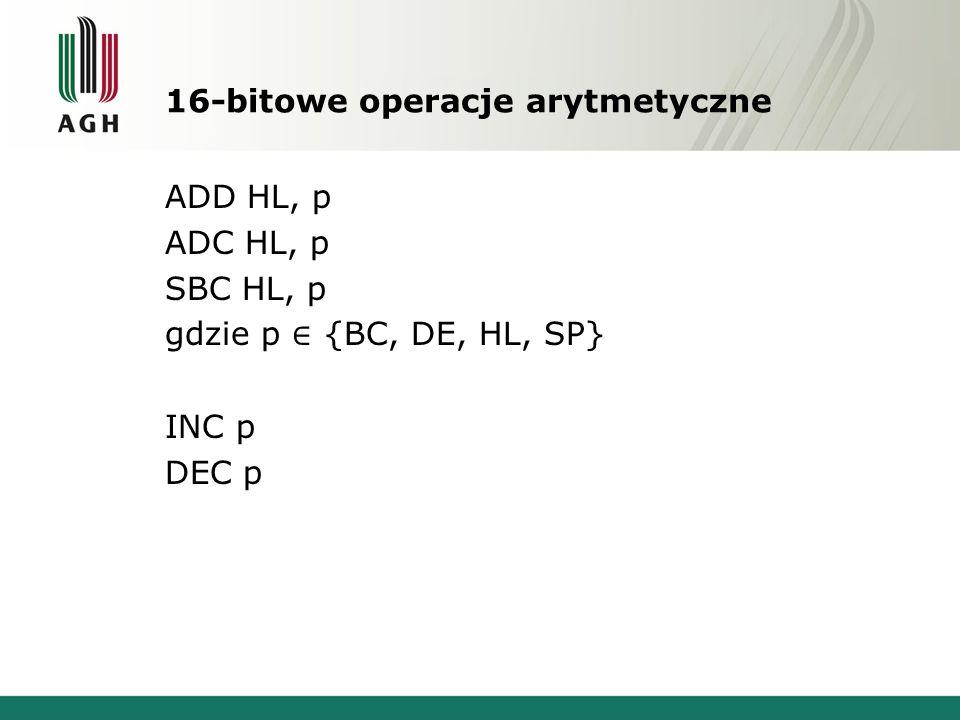 16-bitowe operacje arytmetyczne ADD HL, p ADC HL, p SBC HL, p gdzie p {BC, DE, HL, SP} INC p DEC p