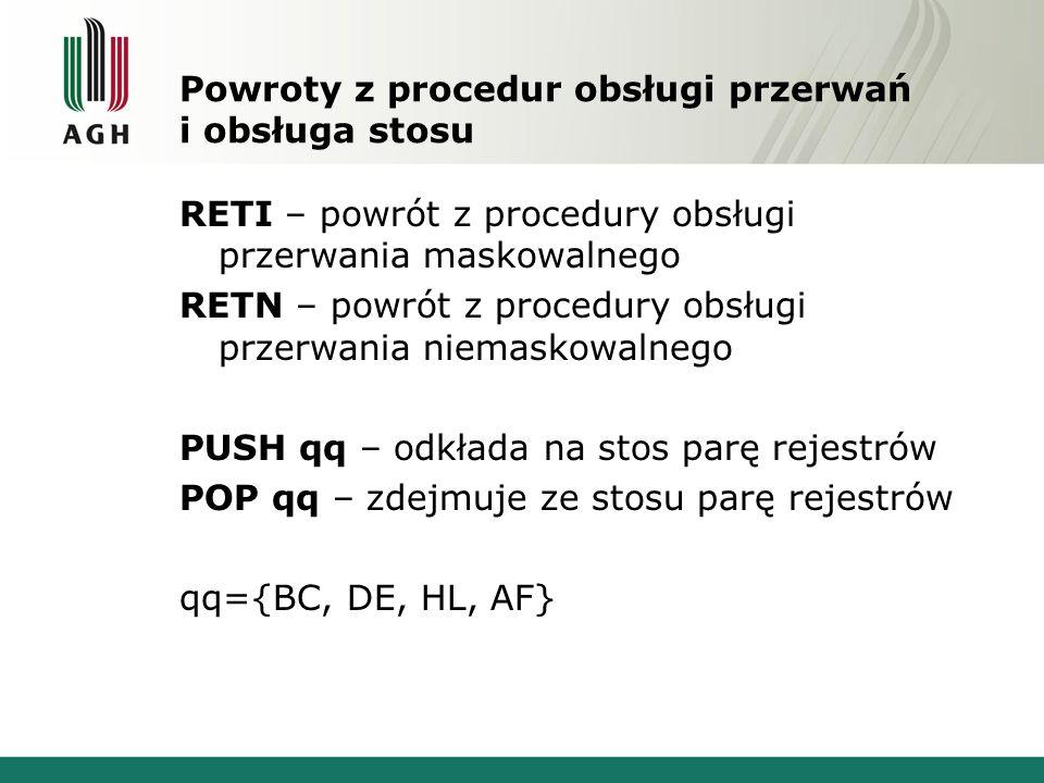 Powroty z procedur obsługi przerwań i obsługa stosu RETI – powrót z procedury obsługi przerwania maskowalnego RETN – powrót z procedury obsługi przerw