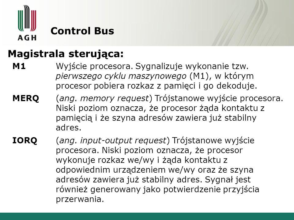 Control Bus Magistrala sterująca: M1Wyjście procesora. Sygnalizuje wykonanie tzw. pierwszego cyklu maszynowego (M1), w którym procesor pobiera rozkaz