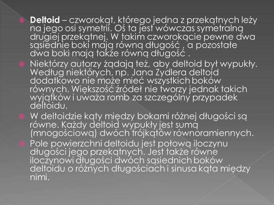Deltoid – czworokąt, którego jedna z przekątnych leży na jego osi symetrii. Oś ta jest wówczas symetralną drugiej przekątnej. W takim czworokącie pewn