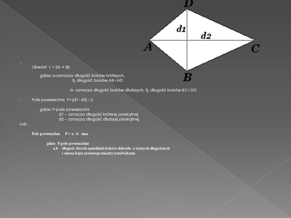 Obwód L = 2a + 2b gdzie: a-oznacza długość boków krótszych, tj. długość boków AB i AD b- oznacza długość boków dłuższych, tj. długość boków BC i DC Po