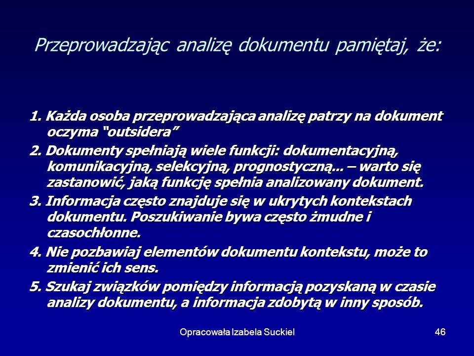 Opracowała Izabela Suckiel46 Przeprowadzając analizę dokumentu pamiętaj, że: 1. Każda osoba przeprowadzająca analizę patrzy na dokument oczyma outside