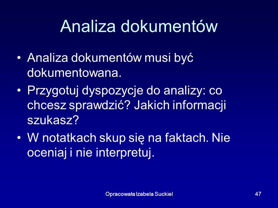 Opracowała Izabela Suckiel47 Analiza dokumentów Analiza dokumentów musi być dokumentowana. Przygotuj dyspozycje do analizy: co chcesz sprawdzić? Jakic