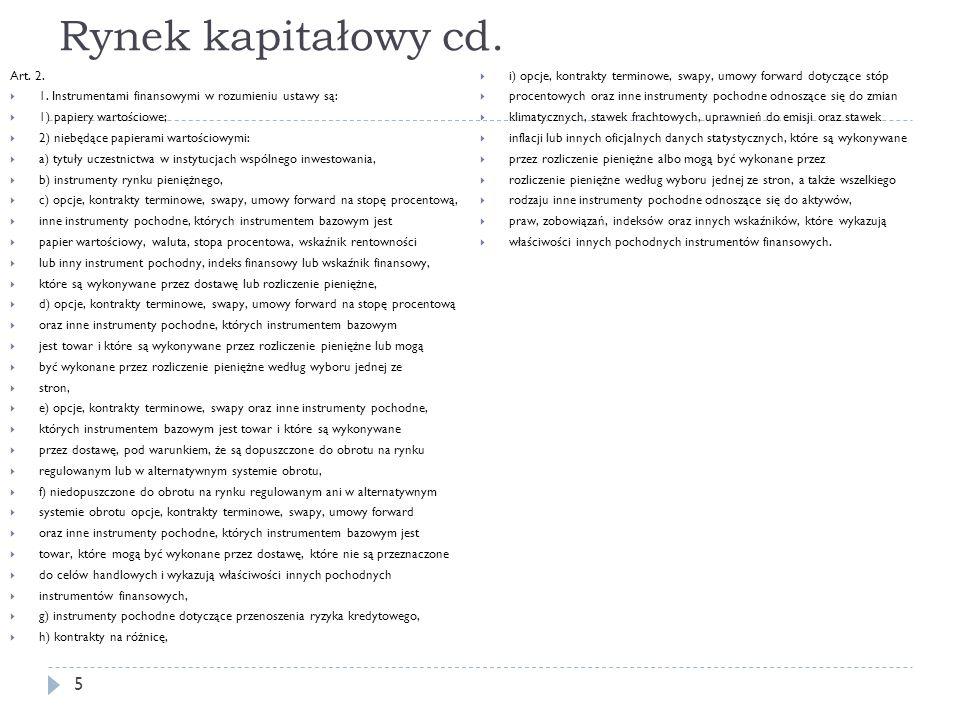 Rynek kapitałowy cd. Art. 2. 1. Instrumentami finansowymi w rozumieniu ustawy są: 1) papiery wartościowe; 2) niebędące papierami wartościowymi: a) tyt