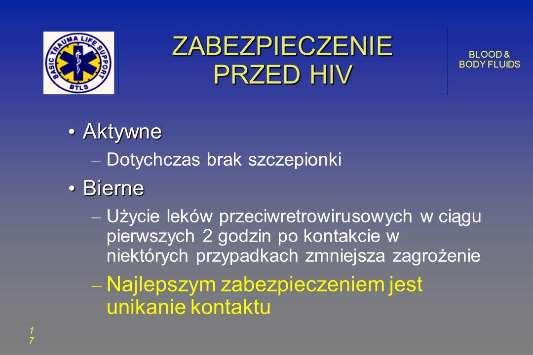 BLOOD & BODY FLUIDS 1717 ZABEZPIECZENIE PRZED HIV Aktywne Aktywne – Dotychczas brak szczepionki Bierne Bierne – Użycie leków przeciwretrowirusowych w ciągu pierwszych 2 godzin po kontakcie w niektórych przypadkach zmniejsza zagrożenie – Najlepszym zabezpieczeniem jest unikanie kontaktu